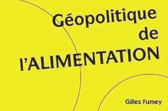 Géopolitique de l'Alimentation par Gilles Fumey